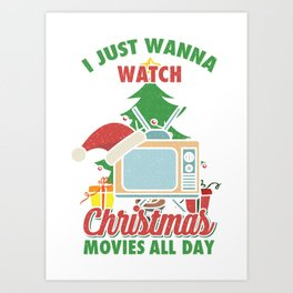 i just wanna watch christmas movies all day xmas santa television Art Print