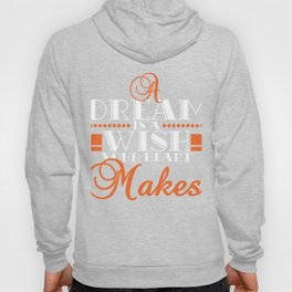 A Dream Is A Wish Your Heart Makes T-shirt Design Inspiration - Dream It, Wish It, Do It.  Hoody