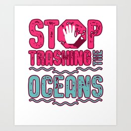 Stop Trashing The Oceans Art Print