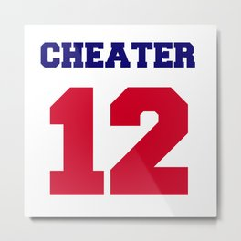 Tom Brady Cheater  Metal Print
