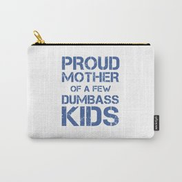 PROUD MOTHER OF A FEW DUMBASS KIDS Carry-All Pouch