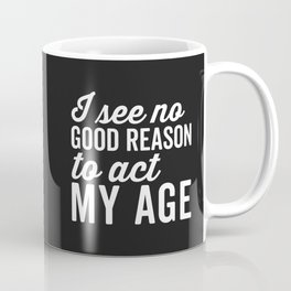Reason Act My Age Funny Quote Coffee Mug
