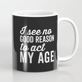 Reason Act My Age Funny Quote Coffee Mug