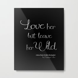 Love her but leave her Wild - black cursive Metal Print
