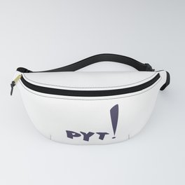 PYT! Fanny Pack