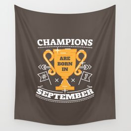 Champions are Born in September Wall Tapestry