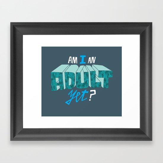 Am I an adult yet? Framed Art Print