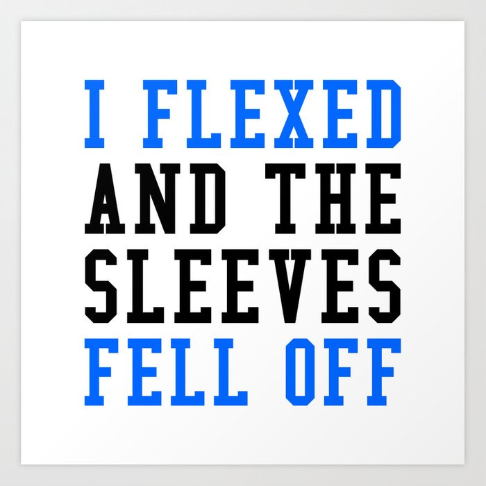 I FLEXED AND THE SLEEVES FELL OFF (Blue & Black) Art Print