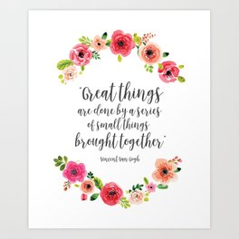 Great thing are done by a series of small things brought together - Van Gogh quote - Flowers. Art Print