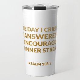 Psalm 138:3 Travel Mug