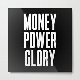 Money power glory Metal Print