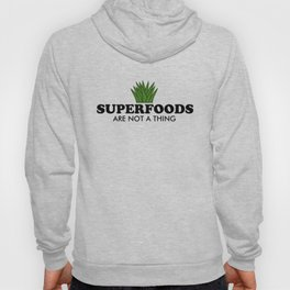 Superfoods Are Not A Thing Hoody