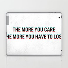 The More You Care The More You Have To Lose Laptop & iPad Skin