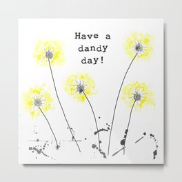 Have a dandy day! Metal Print