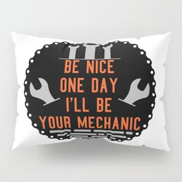 Be nice one day i'll be your mechanic Pillow Sham
