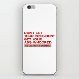 DON'T LET YOUR PRESIDENT GET YOUR ASS WHOOPED - WE ARE NOT OUR ANCESTORS iPhone Skin