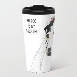 My dog is my Valentine Travel Mug