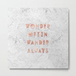 Wonder Often Wander Always Rose Gold and Marble Metal Print