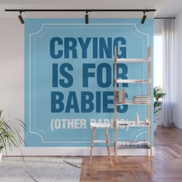 Crying is for Babies (Blue) Wall Mural