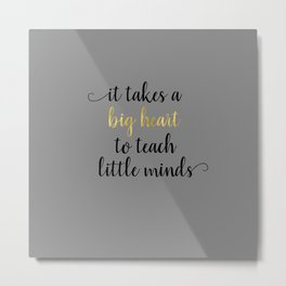 It Takes a Big Heart to Teach Little Minds Metal Print