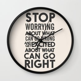 Stop worrying about what can go wrong, get excited about can go right, believe, life, future Wall Clock