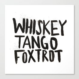 Whiskey Tango Foxtrot Canvas Print