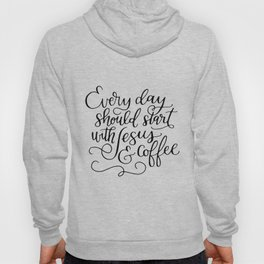 Every Day Should Start with Jesus and Coffee Hand Lettered Calligraphy Hoody