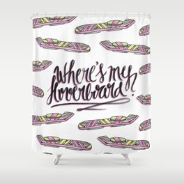 where's my hoverboard? Shower Curtain