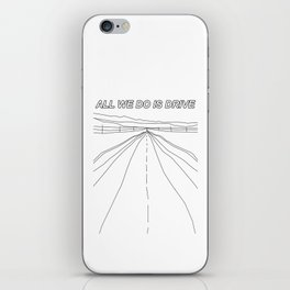 All We Do Is Drive iPhone Skin