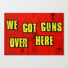 WE GOT GUNS OVER HERE Canvas Print