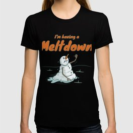 I'm Having A Meltdown T-shirt