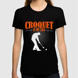 Croquet  Is My Life T-shirt