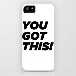 You Got This! iPhone Case