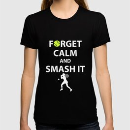 Forget Calm and Smash it Tennis Player T-Shirt T-shirt