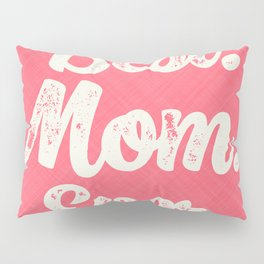 Best Mom Ever (Peach) Pillow Sham