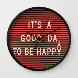 IT'S A GOOD DAY TO BE HAPPY Wall Clock