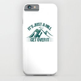 Its Just A Hill Get Over It gr iPhone Case