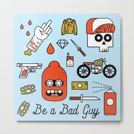 Be a Bad Guy Metal Print