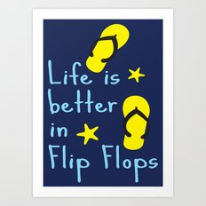 Life is better in Flip Flops Art Print