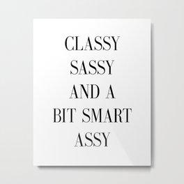 Printable Poster - Classy Sassy and a bit Smart Assy - Typography Print Black & White Wall Art Poste Metal Print