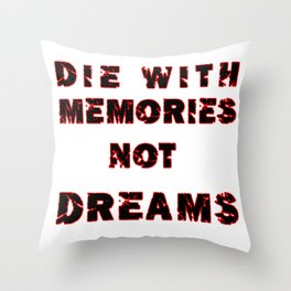 DIE WITH MEMORIES NOT DREAMS Throw Pillow