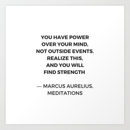 Stoic Inspiration Quotes - Marcus Aurelius Meditations - You have power over your mind not outside e Art Print