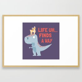 Life Uh Finds a Way Framed Art Print
