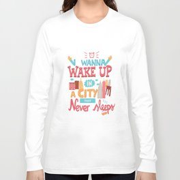 I wanna wake up in a city that never sleeps Long Sleeve T-shirt