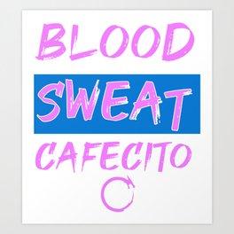 Blood Sweat Cafecito Art Print
