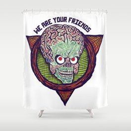 we are your friends Shower Curtain