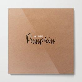 Hey There Pumpkin Metal Print