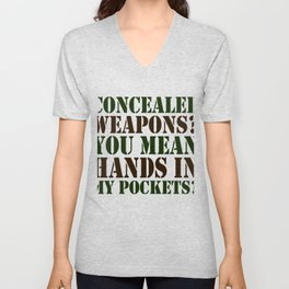 Concealed Weapons? You Mean Hands In My Pockets Unisex V-Neck