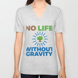 Funny & Awesome Gravity Tshirt Design No life without gravity Unisex V-Neck