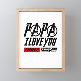 papa I Love You 3000 - Three Thousand Tee  - Dad Father's Day Gift Ideas Daughter Son Framed Mini Art Print